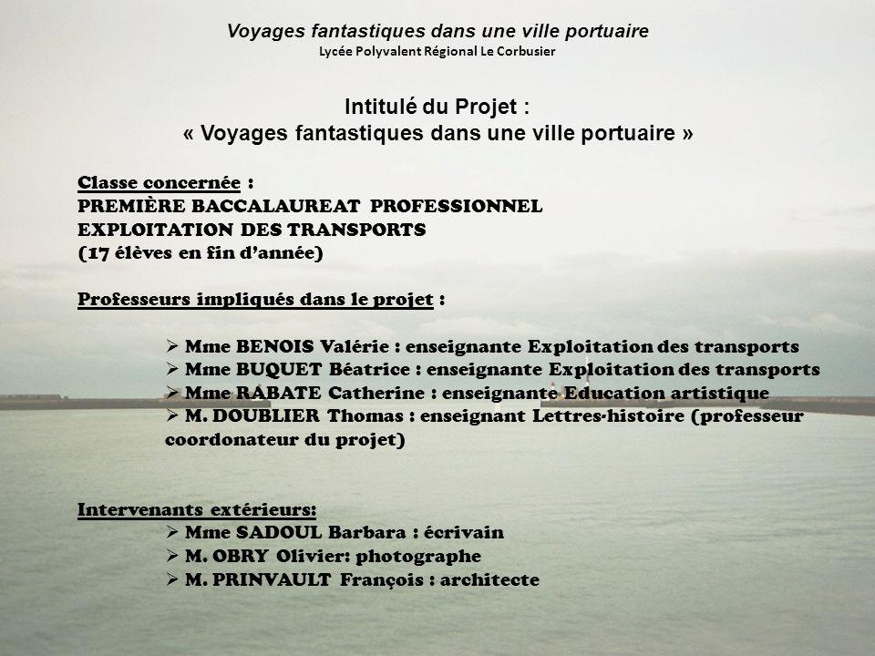 Voyages fantastiques dans une ville portuaire Lycée Polyvalent Régional Le Corbusier Intitulé du Projet : « Voyages fantastiques dans une ville portua