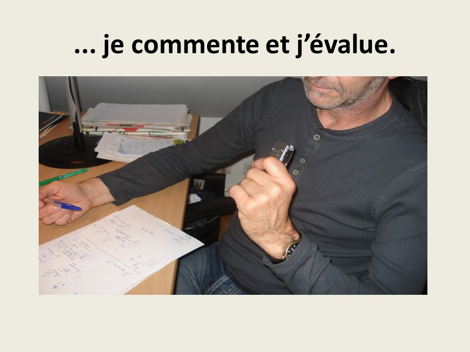 ... je commente et jévalue.