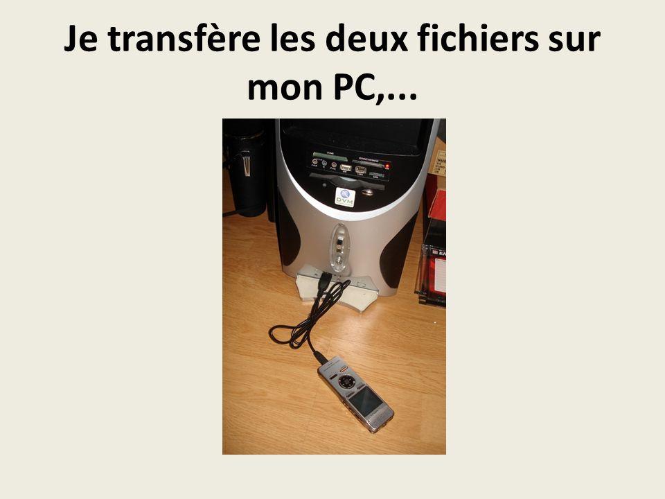 Je transfère les deux fichiers sur mon PC,...