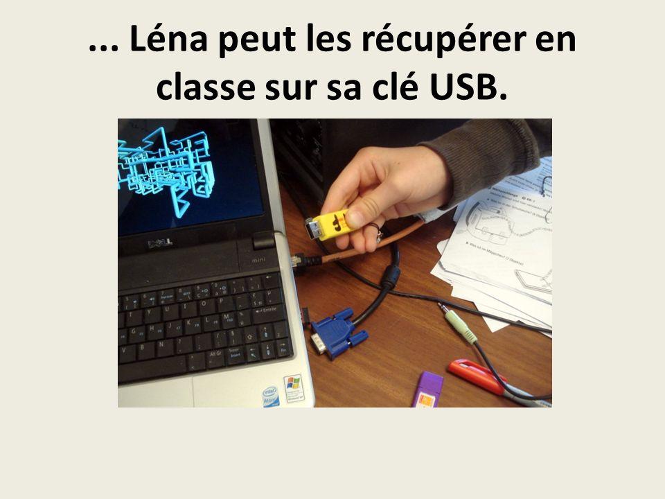 ... Léna peut les récupérer en classe sur sa clé USB.