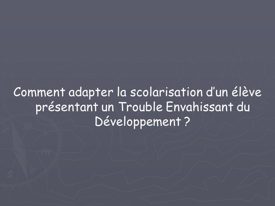 Comment adapter la scolarisation dun élève présentant un Trouble Envahissant du Développement ?