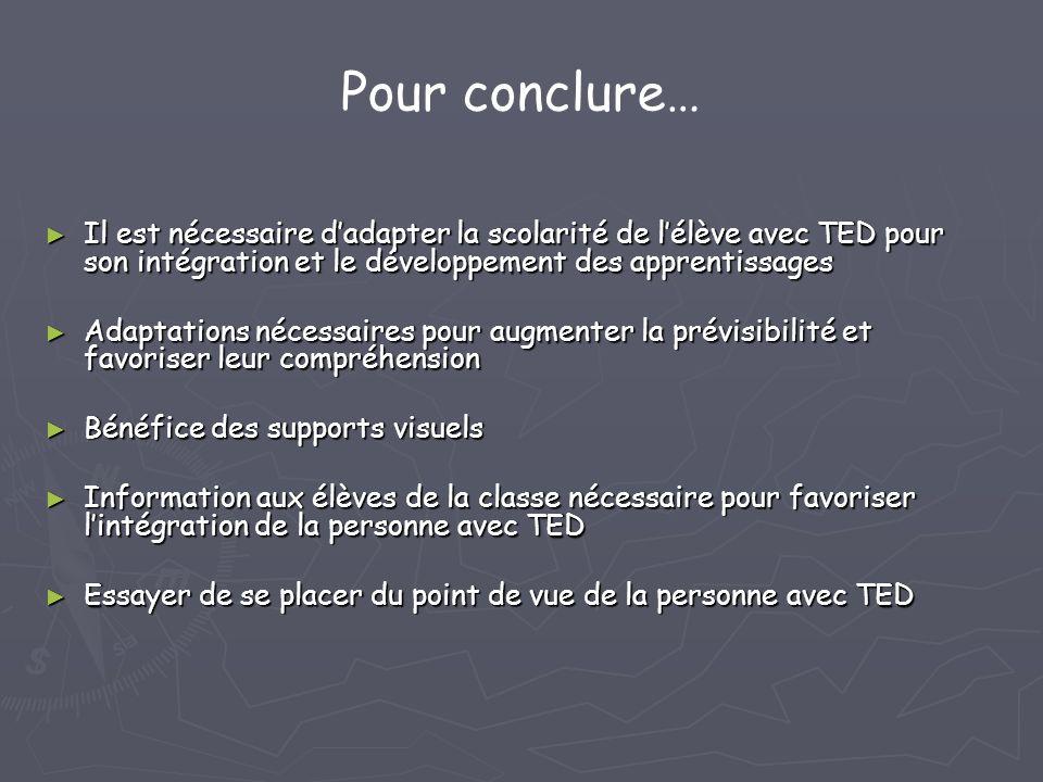 Pour conclure… Il est nécessaire dadapter la scolarité de lélève avec TED pour son intégration et le développement des apprentissages Il est nécessair