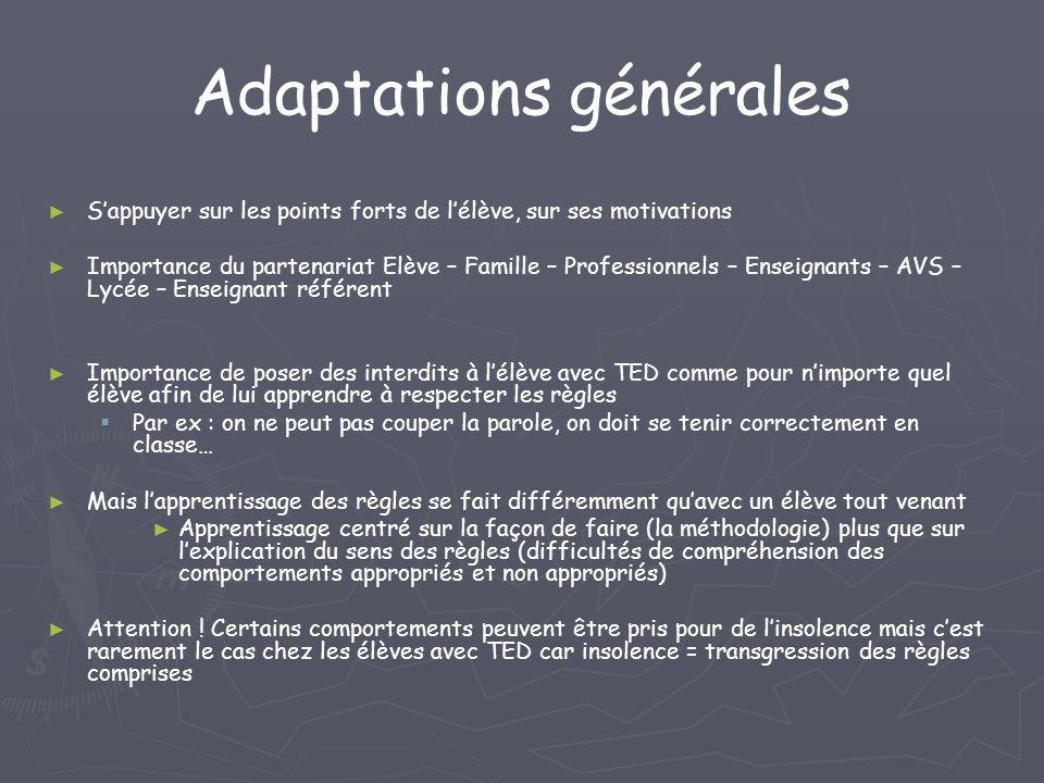 Adaptations générales Sappuyer sur les points forts de lélève, sur ses motivations Importance du partenariat Elève – Famille – Professionnels – Enseig