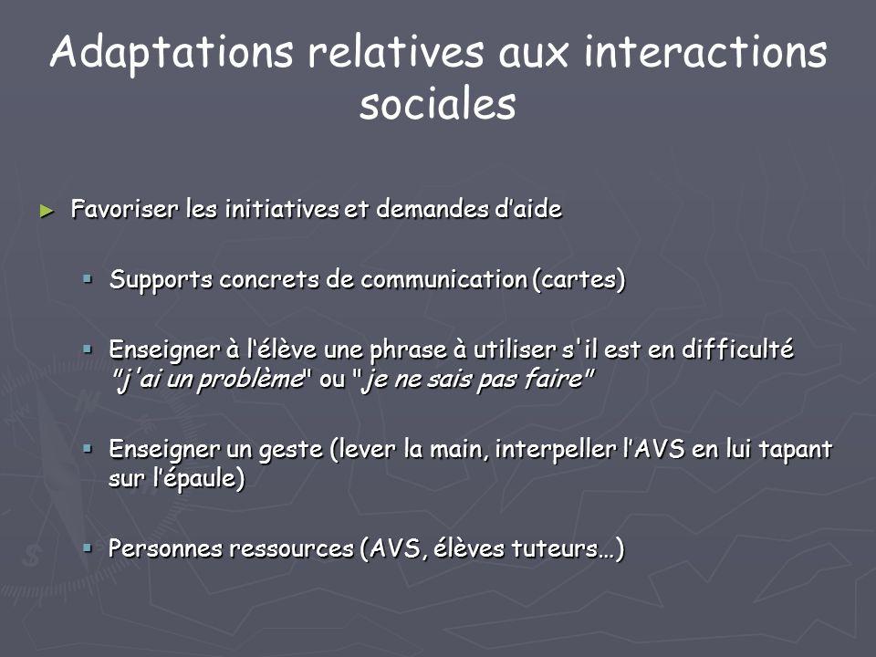 Adaptations relatives aux interactions sociales Favoriser les initiatives et demandes daide Favoriser les initiatives et demandes daide Supports concr
