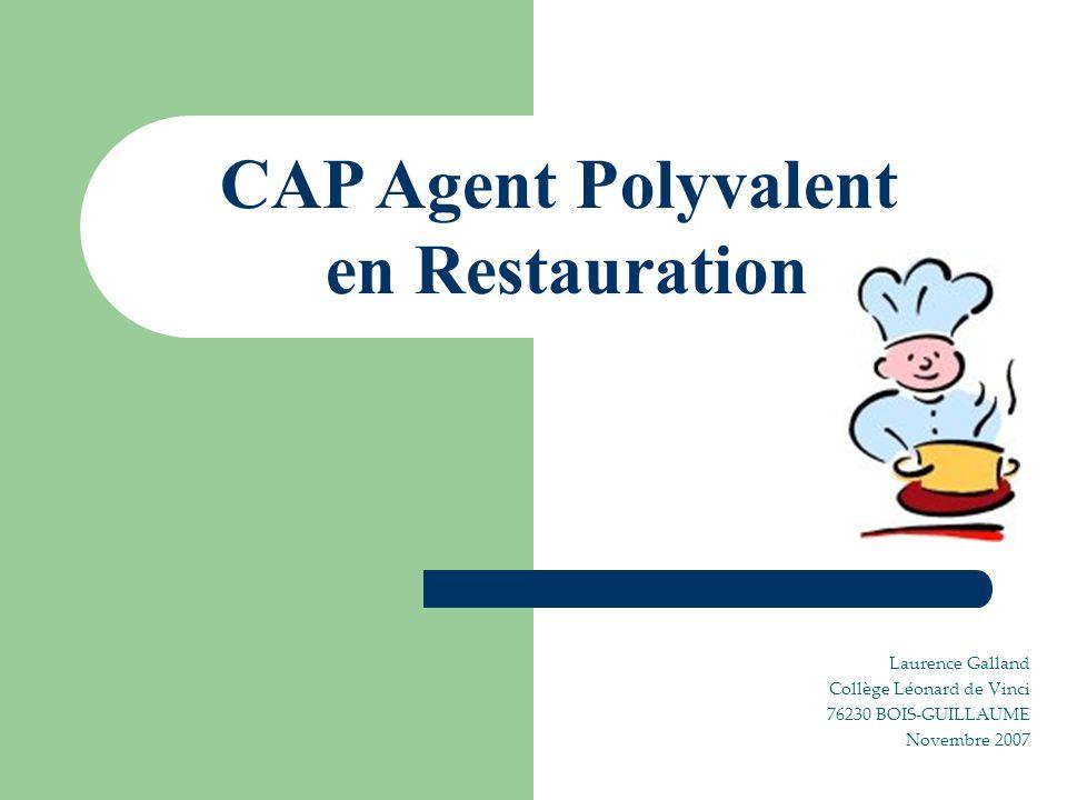 Laurence Galland Collège Léonard de Vinci 76230 BOIS-GUILLAUME Novembre 2007 CAP Agent Polyvalent en Restauration