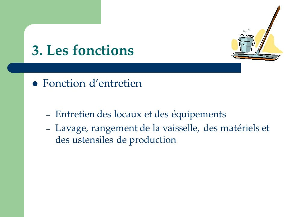 3. Les fonctions Fonction dentretien – Entretien des locaux et des équipements – Lavage, rangement de la vaisselle, des matériels et des ustensiles de