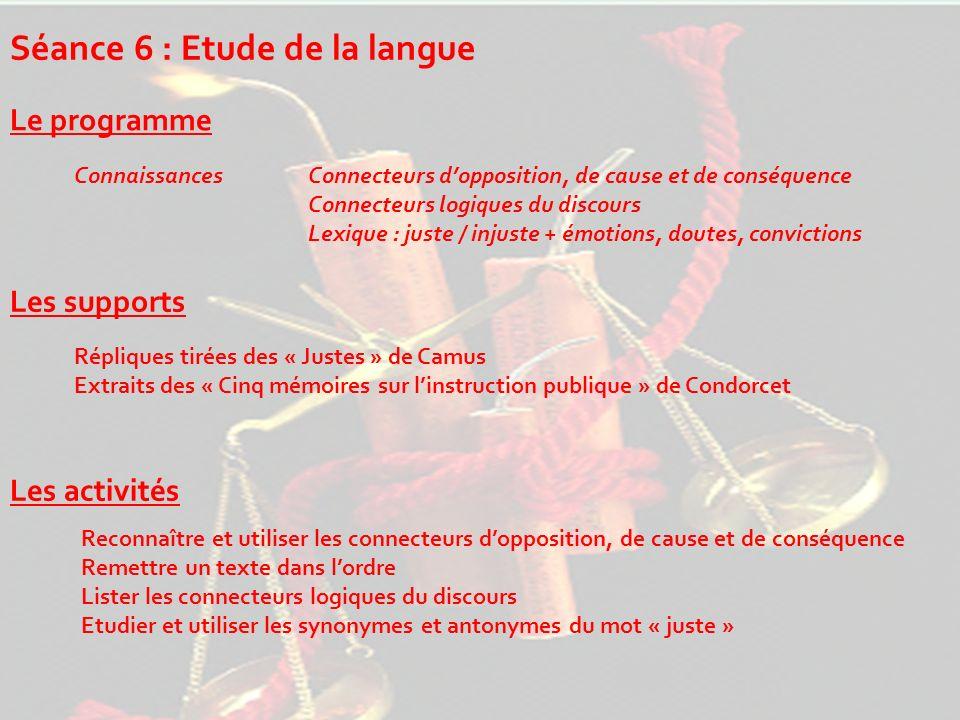 Séance 6 : Etude de la langue Le programme Connaissances Les supports Les activités Connecteurs dopposition, de cause et de conséquence Connecteurs lo