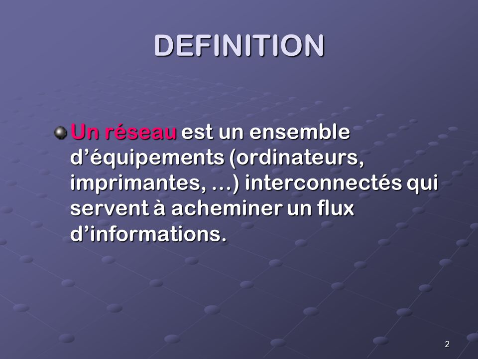 2 DEFINITION Un réseau est un ensemble déquipements (ordinateurs, imprimantes, …) interconnectés qui servent à acheminer un flux dinformations.