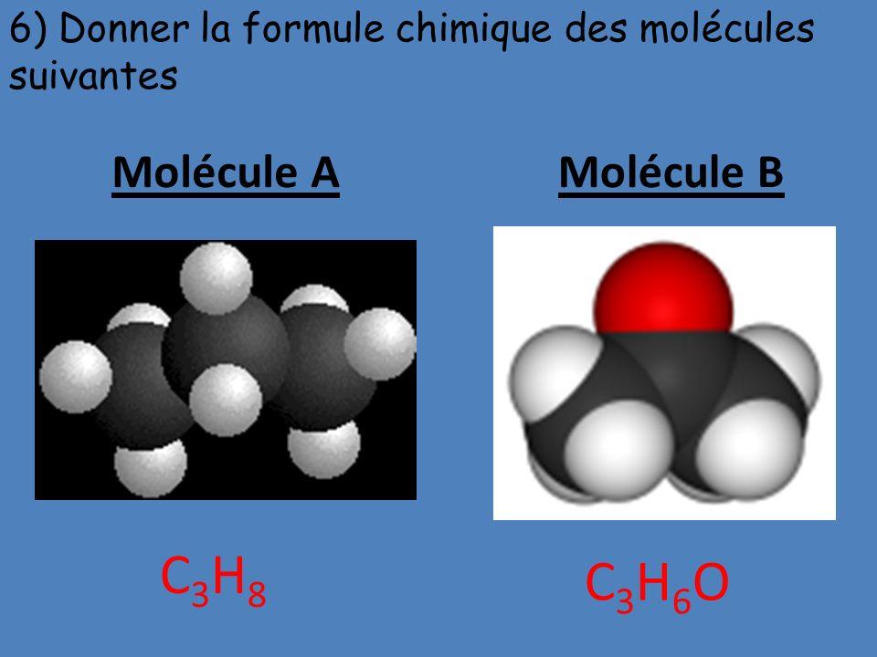 Molécule AMolécule B 6) Donner la formule chimique des molécules suivantes C3H8C3H8 C3H6OC3H6O