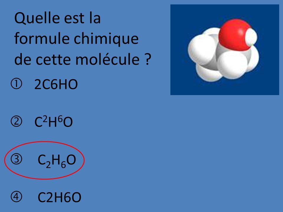 Quelle est la formule chimique de cette molécule ? 2C6HO C 2 H 6 O
