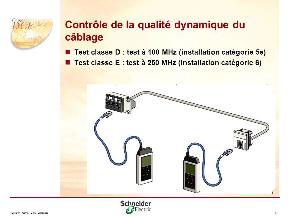 Division - Name - Date - Language 5 Contrôle de la qualité dynamique du câblage Test classe D : test à 100 MHz (installation catégorie 5e) Test classe E : test à 250 MHz (installation catégorie 6)