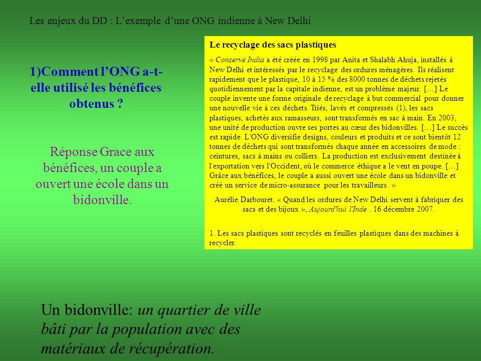 Les enjeux du DD : Lexemple dune ONG indienne à New Delhi 1)Comment lONG a-t- elle utilisé les bénéfices obtenus ? Le recyclage des sacs plastiques «