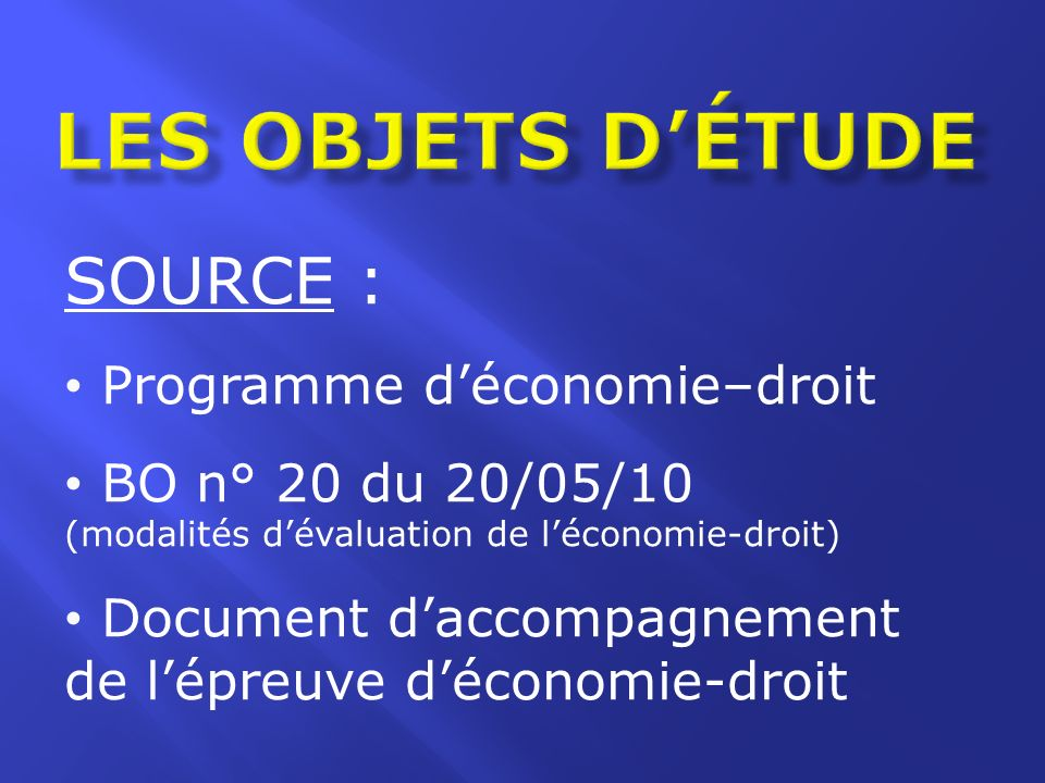 SOURCE : Programme déconomie–droit BO n° 20 du 20/05/10 (modalités dévaluation de léconomie-droit) Document daccompagnement de lépreuve déconomie-droi