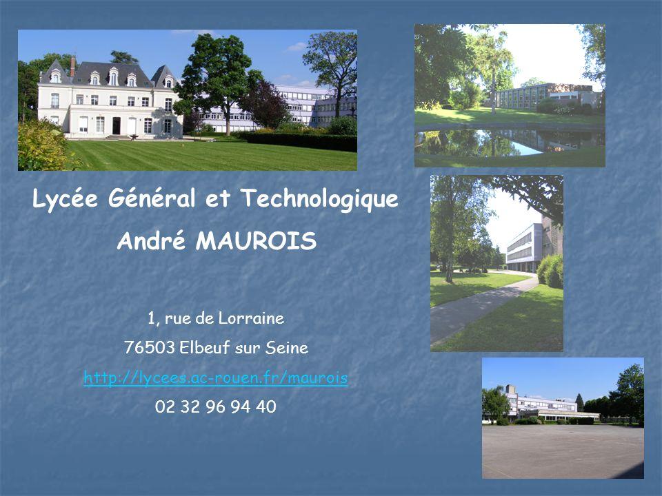 Lycée Général et Technologique André MAUROIS 1, rue de Lorraine 76503 Elbeuf sur Seine http://lycees.ac-rouen.fr/maurois 02 32 96 94 40
