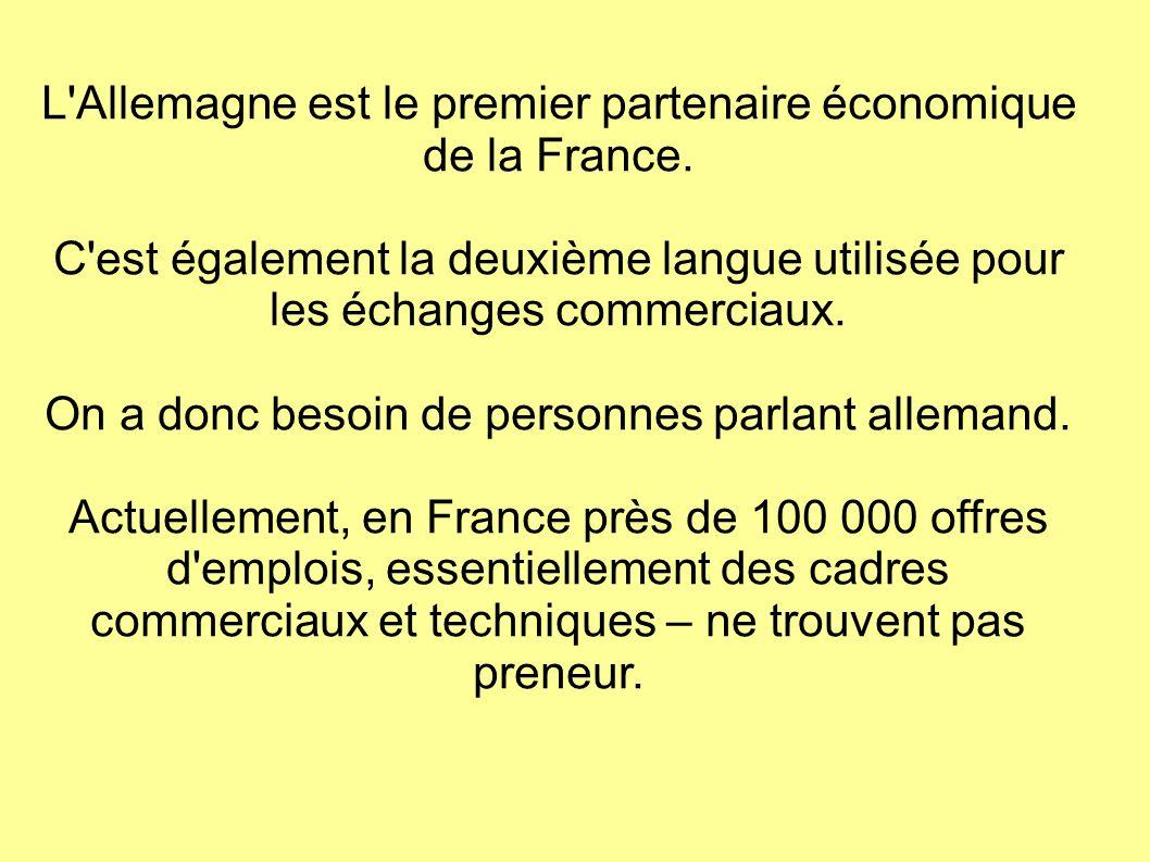 À l embauche, l allemand fait la différence : 2700 entreprises d origine allemande sont implantées en France.