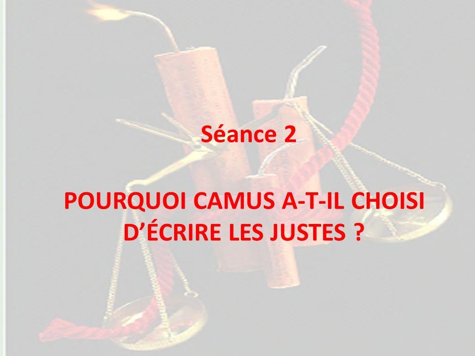 Séance 2 POURQUOI CAMUS A-T-IL CHOISI DÉCRIRE LES JUSTES ?