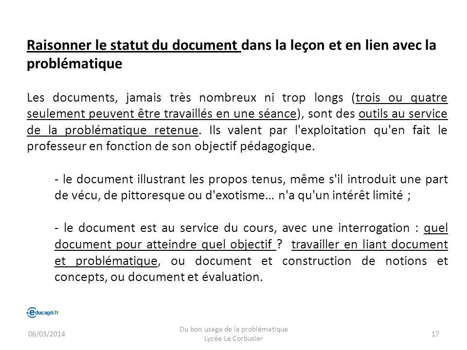 06/03/2014 Du bon usage de la problématique Lycée Le Corbusier 17 Raisonner le statut du document dans la leçon et en lien avec la problématique Les d