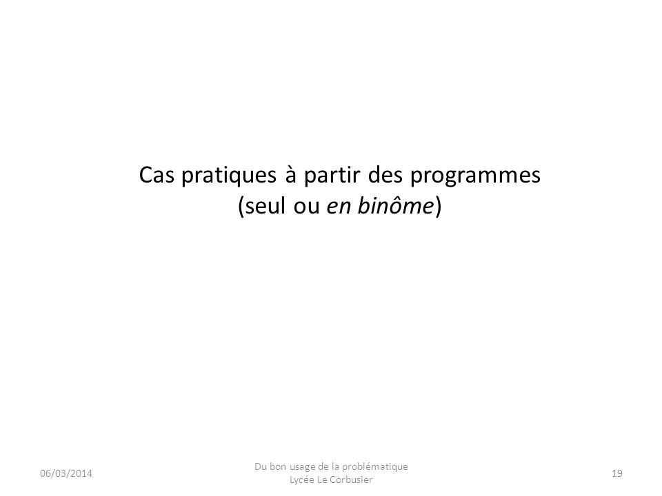 06/03/2014 Du bon usage de la problématique Lycée Le Corbusier 19 Cas pratiques à partir des programmes (seul ou en binôme)