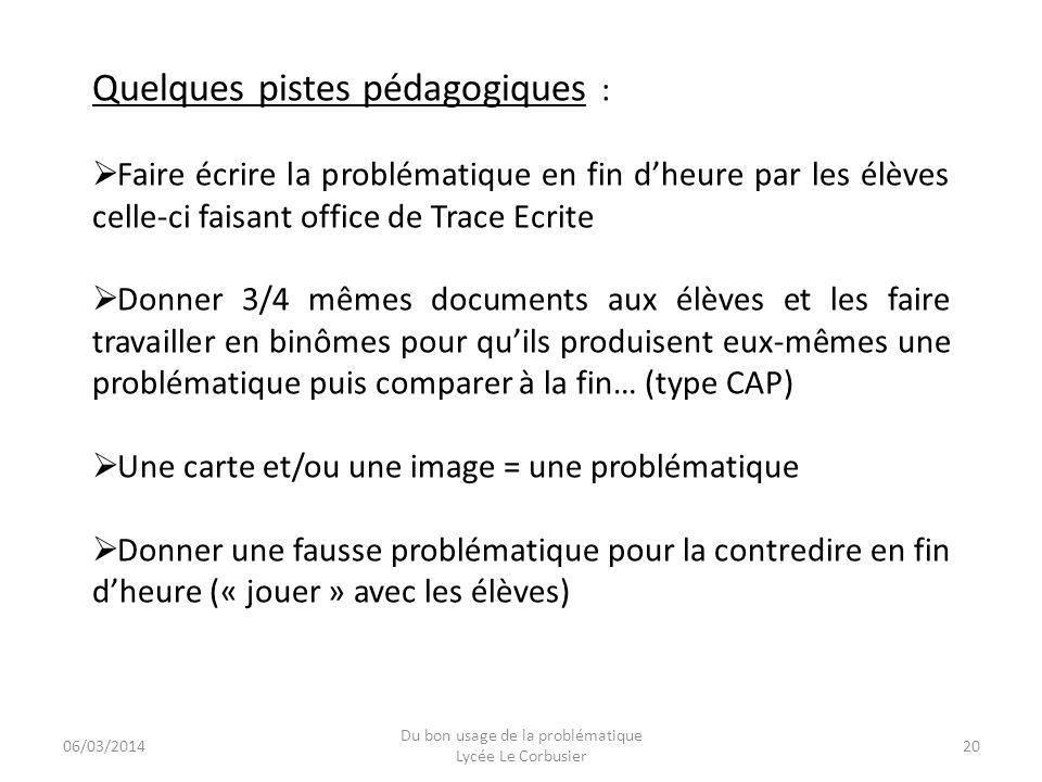 06/03/2014 Du bon usage de la problématique Lycée Le Corbusier 20 Quelques pistes pédagogiques : Faire écrire la problématique en fin dheure par les é