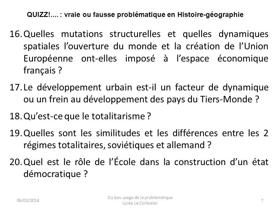06/03/2014 Du bon usage de la problématique Lycée Le Corbusier 7 QUIZZ!.... : vraie ou fausse problématique en Histoire-géographie 16.Quelles mutation