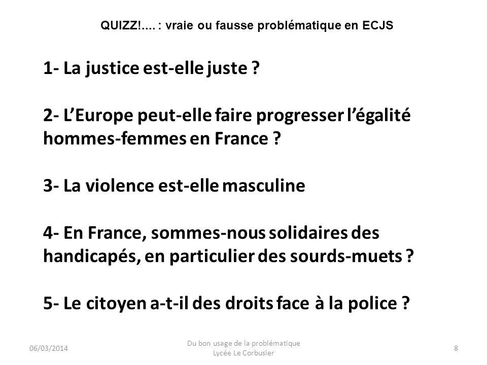 06/03/2014 Du bon usage de la problématique Lycée Le Corbusier 8 1- La justice est-elle juste ? 2- LEurope peut-elle faire progresser légalité hommes-