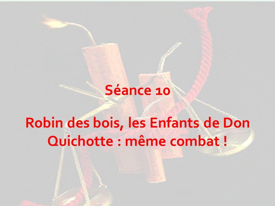 Séance 10 Robin des bois, les Enfants de Don Quichotte : même combat !