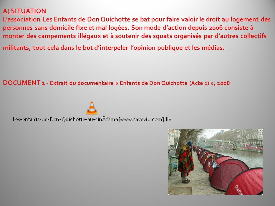A) SITUATION Lassociation Les Enfants de Don Quichotte se bat pour faire valoir le droit au logement des personnes sans domicile fixe et mal logées. S