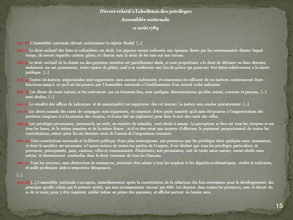 Décret relatif à labolition des privilèges Assemblée nationale 11 août 1789 Art. 1 er L'Assemblée nationale détruit entièrement le régime féodal. […]