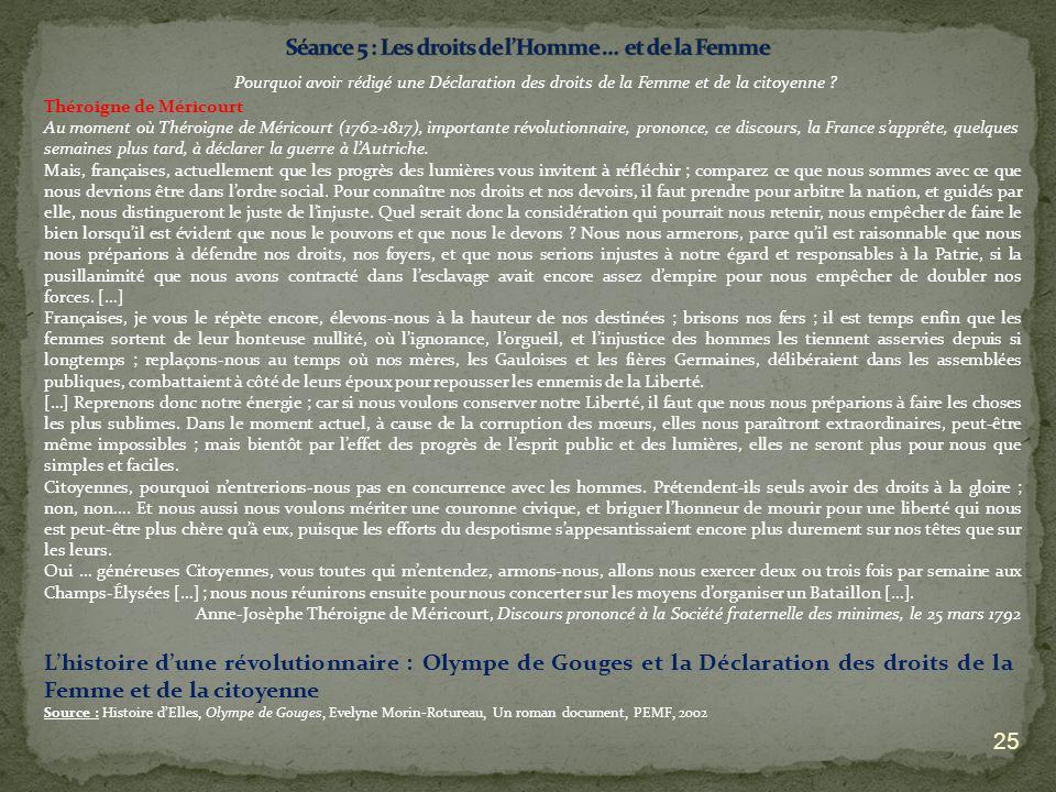 25 Pourquoi avoir rédigé une Déclaration des droits de la Femme et de la citoyenne ? Théroigne de Méricourt Au moment où Théroigne de Méricourt (1762-