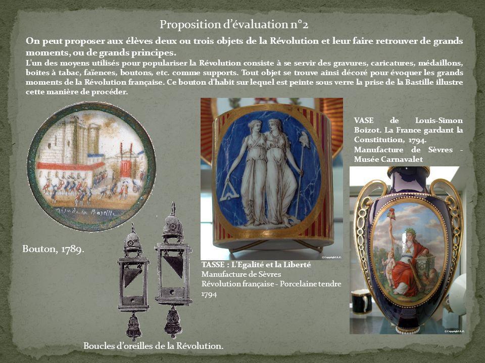 Proposition dévaluation n°2 On peut proposer aux élèves deux ou trois objets de la Révolution et leur faire retrouver de grands moments, ou de grands