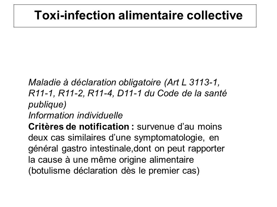 Toxi-infection alimentaire collective Maladie à déclaration obligatoire (Art L 3113-1, R11-1, R11-2, R11-4, D11-1 du Code de la santé publique) Inform
