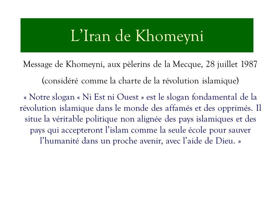 LIran de Khomeyni Message de Khomeyni, aux pèlerins de la Mecque, 28 juillet 1987 (considéré comme la charte de la révolution islamique) « Notre sloga