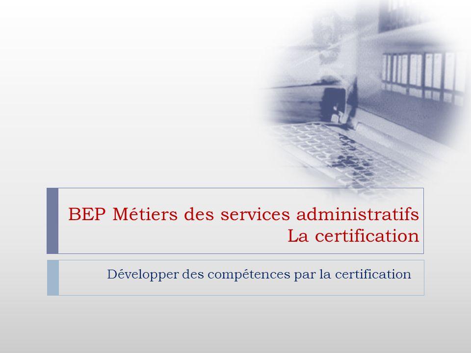 BEP Métiers des services administratifs La certification Développer des compétences par la certification