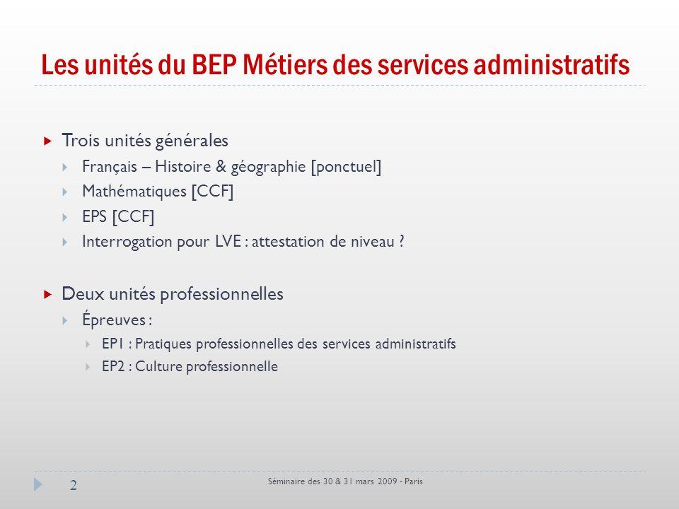 Les unités du BEP Métiers des services administratifs Séminaire des 30 & 31 mars 2009 - Paris 2 Trois unités générales Français – Histoire & géographi