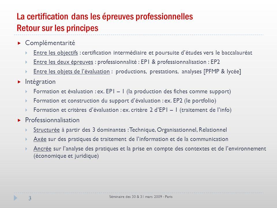 La certification dans les épreuves professionnelles Retour sur les principes Séminaire des 30 & 31 mars 2009 - Paris 3 Complémentarité Entre les objec