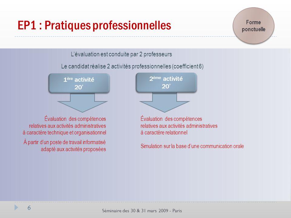 6 Séminaire des 30 & 31 mars 2009 - Paris EP1 : Pratiques professionnelles Évaluation des compétences relatives aux activités administratives à caract
