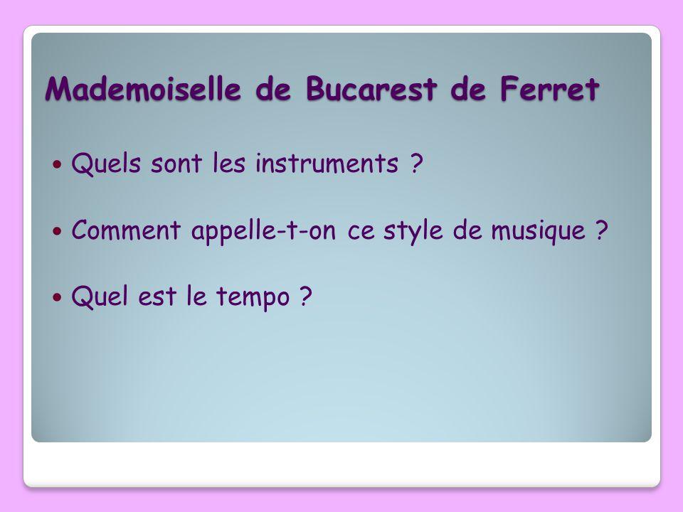 Mademoiselle de Bucarest de Ferret Quels sont les instruments ? Comment appelle-t-on ce style de musique ? Quel est le tempo ?