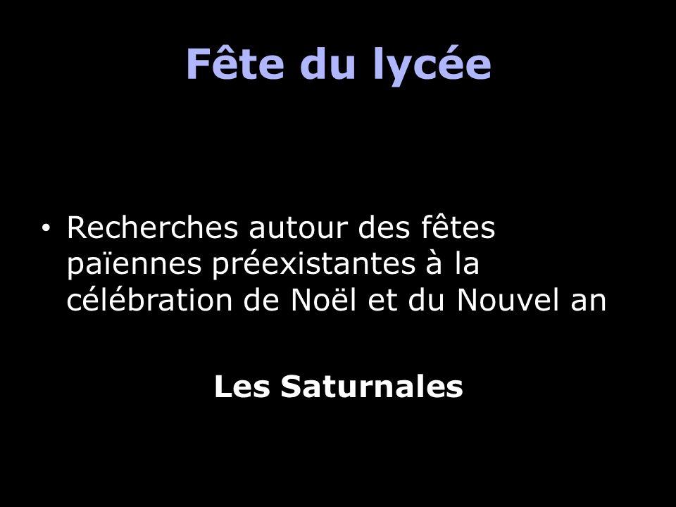 Fête du lycée Recherches autour des fêtes païennes préexistantes à la célébration de Noël et du Nouvel an Les Saturnales
