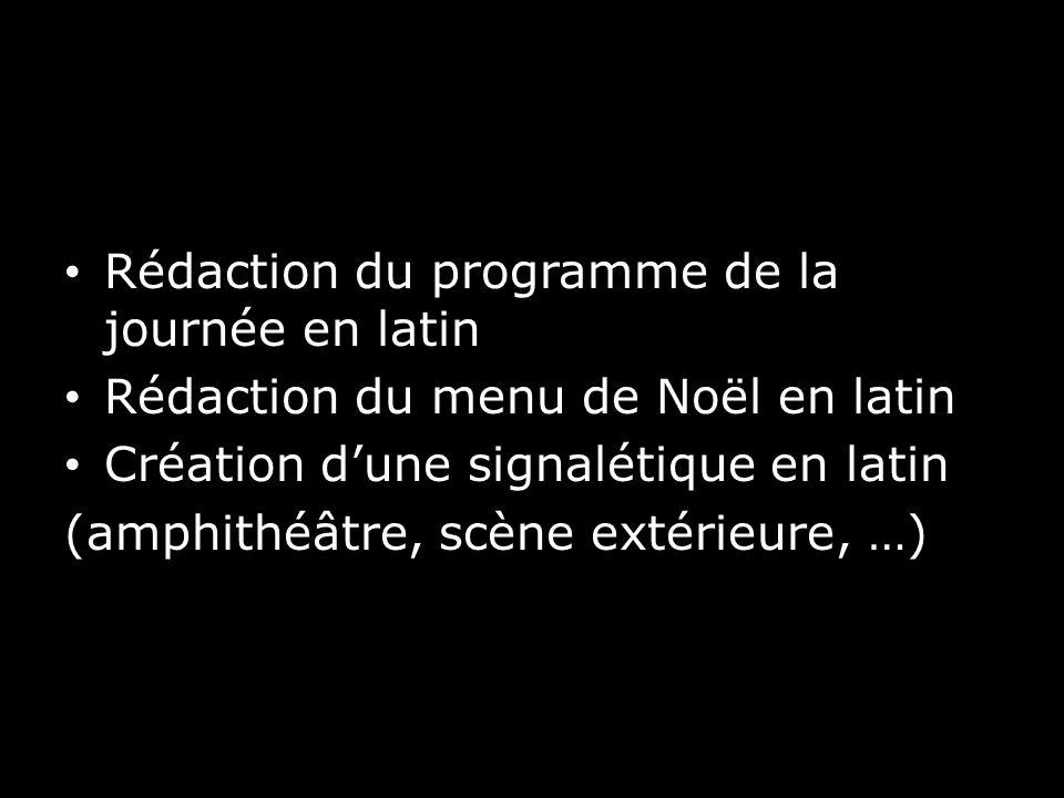 Rédaction du programme de la journée en latin Rédaction du menu de Noël en latin Création dune signalétique en latin (amphithéâtre, scène extérieure,