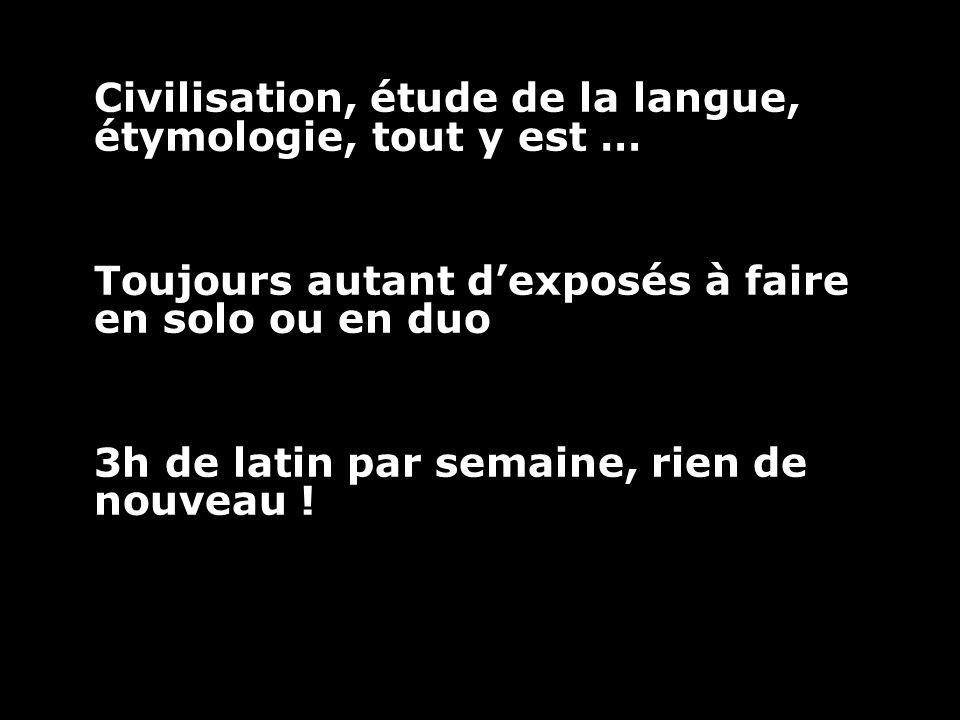 Civilisation, étude de la langue, étymologie, tout y est … Toujours autant dexposés à faire en solo ou en duo 3h de latin par semaine, rien de nouveau