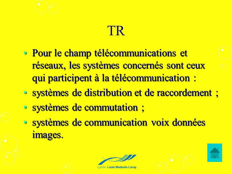 TR Pour le champ télécommunications et réseaux, les systèmes concernés sont ceux qui participent à la télécommunication :Pour le champ télécommunicati