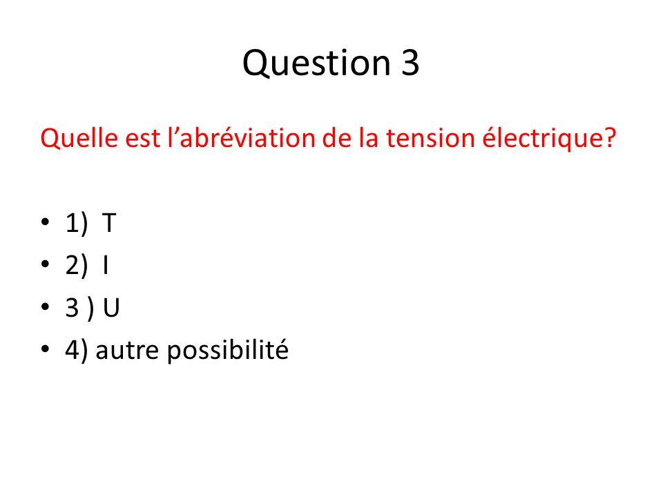 Question 4 Quelle est lunité de la tension électrique .