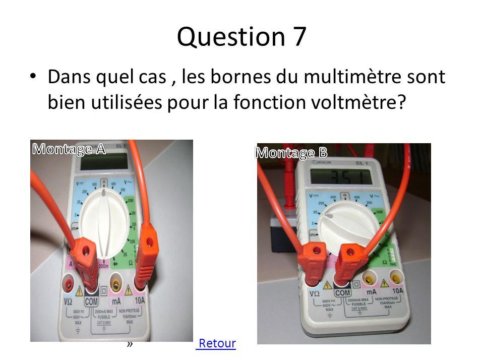 Question 7 Dans quel cas, les bornes du multimètre sont bien utilisées pour la fonction voltmètre? » Retour Retour