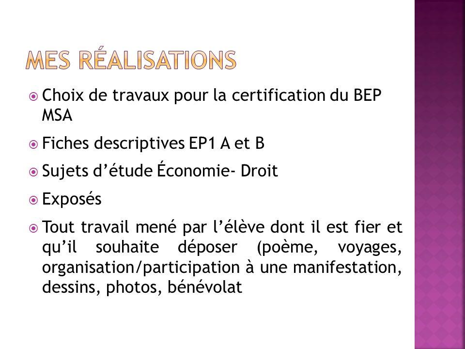 Choix de travaux pour la certification du BEP MSA Fiches descriptives EP1 A et B Sujets détude Économie- Droit Exposés Tout travail mené par lélève do