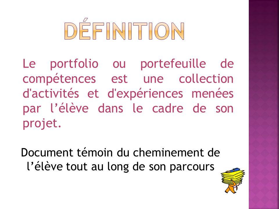 Le portfolio ou portefeuille de compétences est une collection d'activités et d'expériences menées par lélève dans le cadre de son projet. Document té