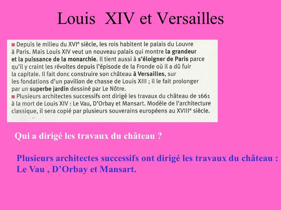 Louis XIV et Versailles En quelle année les travaux ont-ils été dirigés .