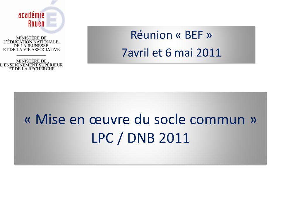 « Mise en œuvre du socle commun » LPC / DNB 2011 Réunion « BEF » 7avril et 6 mai 2011 Réunion « BEF » 7avril et 6 mai 2011