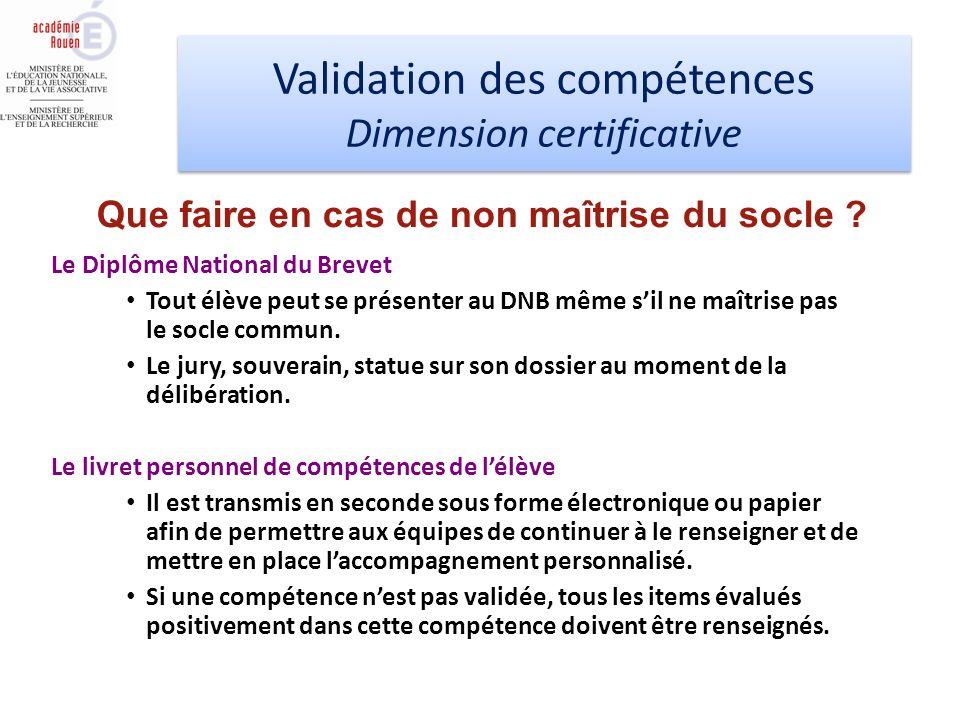 Validation des compétences Dimension certificative Validation des compétences Dimension certificative Le Diplôme National du Brevet Tout élève peut se présenter au DNB même sil ne maîtrise pas le socle commun.