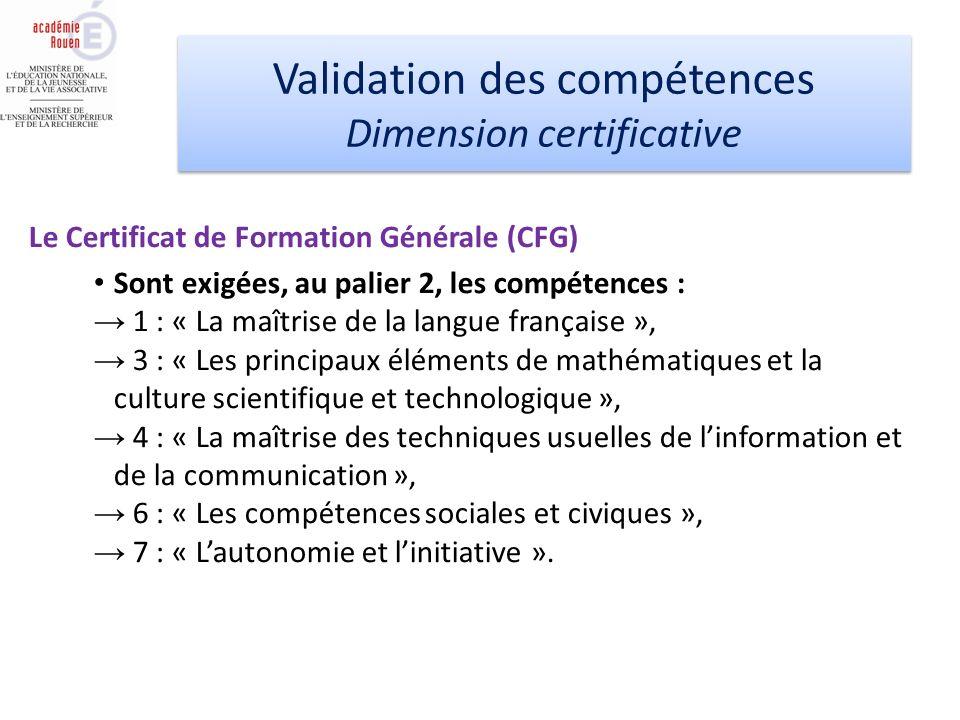 Validation des compétences Dimension certificative Validation des compétences Dimension certificative Le Certificat de Formation Générale (CFG) Sont e