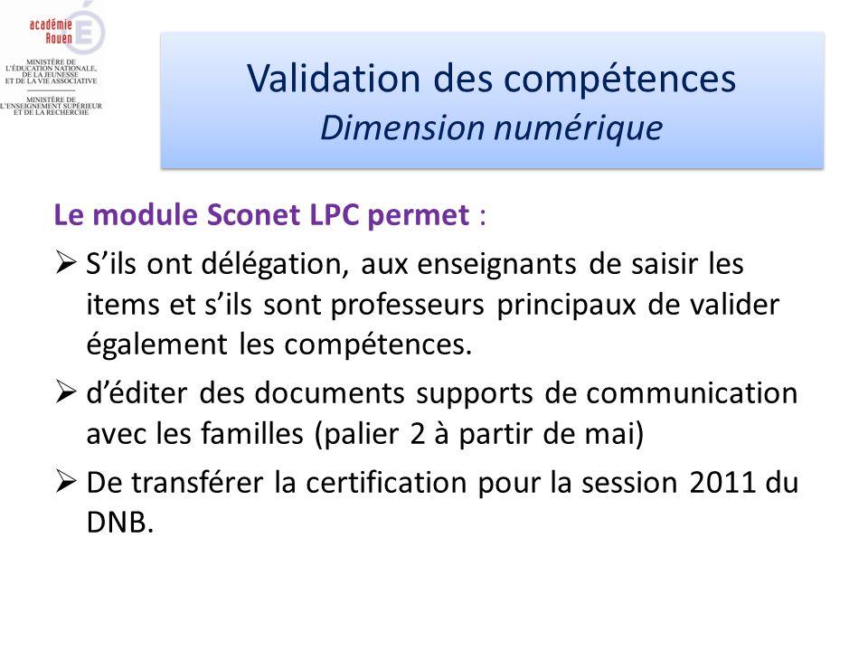 Le module Sconet LPC permet : Sils ont délégation, aux enseignants de saisir les items et sils sont professeurs principaux de valider également les compétences.